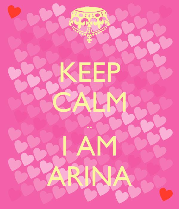 KEEP CALM .. I AM ARINA