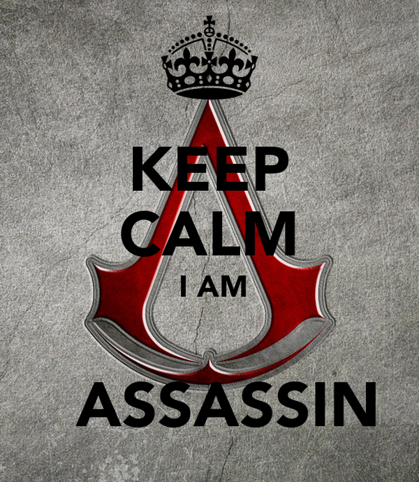 KEEP CALM  I AM    ASSASSIN