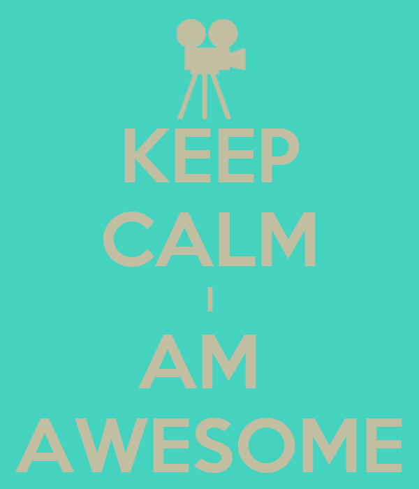 KEEP CALM I AM  AWESOME