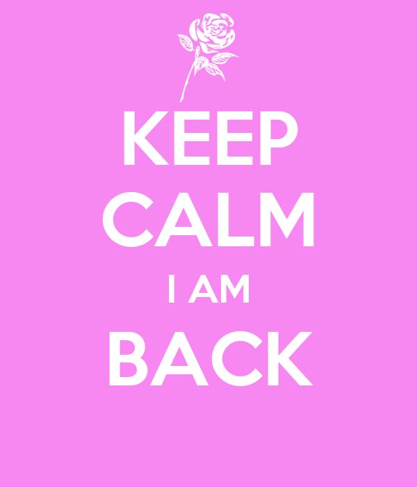 KEEP CALM I AM BACK