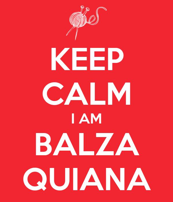 KEEP CALM I AM BALZA QUIANA