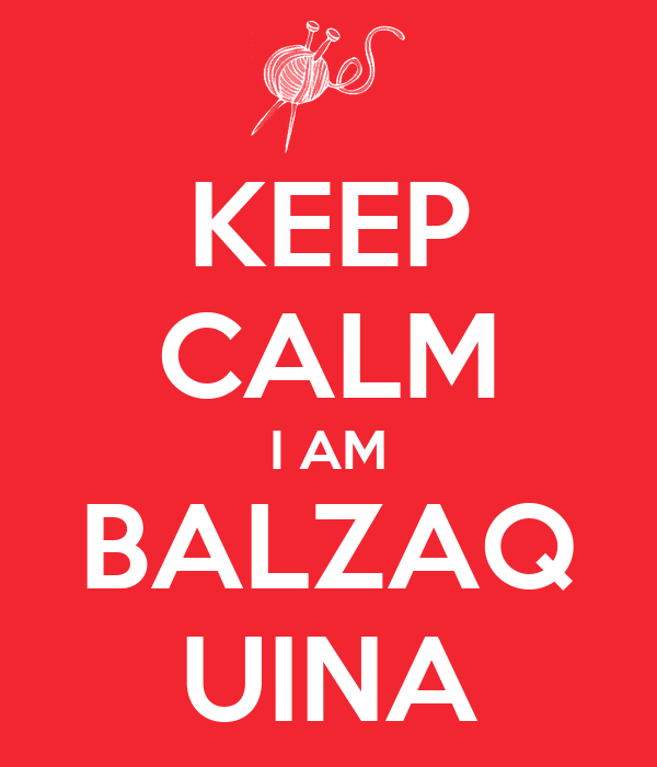 KEEP CALM I AM BALZAQ UINA