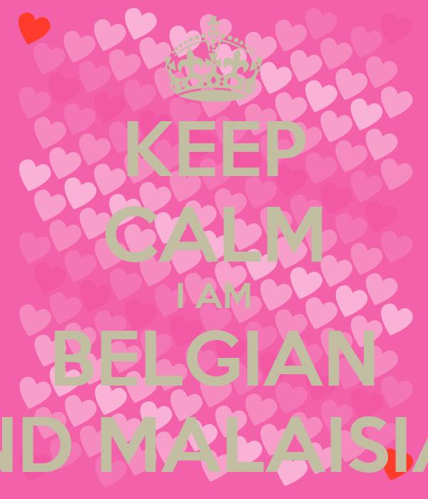 KEEP CALM I AM BELGIAN AND MALAISIAN