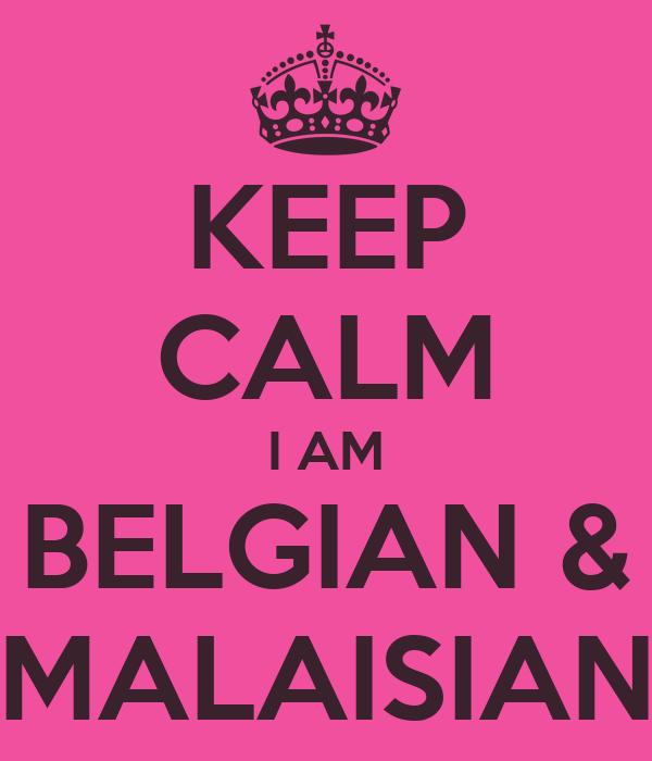 KEEP CALM I AM BELGIAN & MALAISIAN