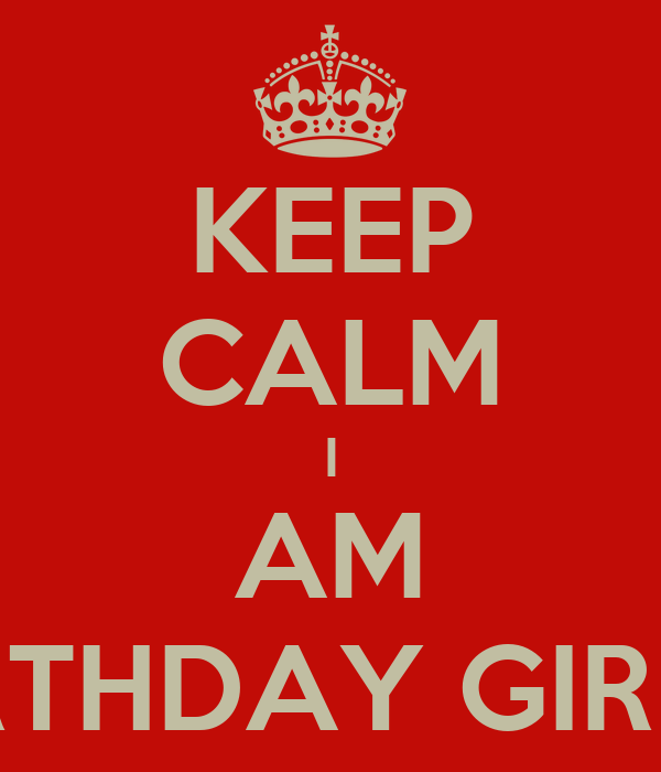 KEEP CALM I AM BIRTHDAY GIRL :*