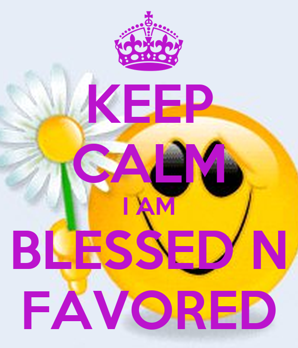 KEEP CALM I AM BLESSED N FAVORED