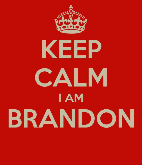 KEEP CALM I AM BRANDON