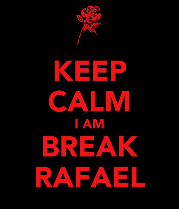 KEEP CALM I AM BREAK RAFAEL