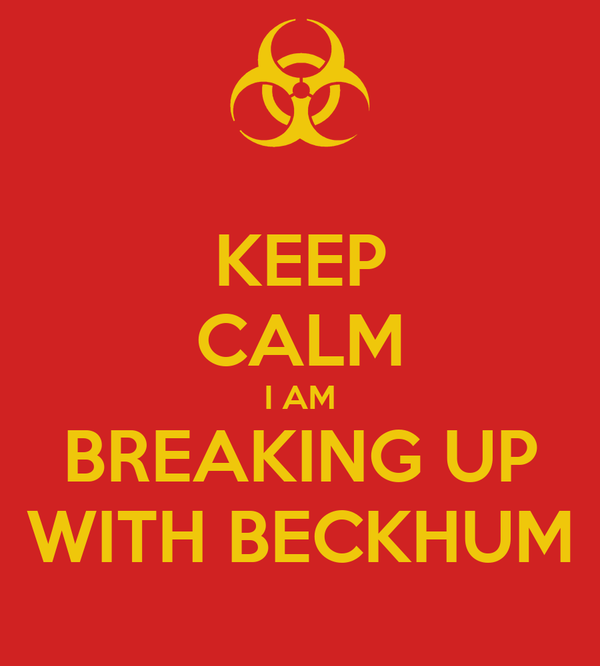KEEP CALM I AM BREAKING UP WITH BECKHUM