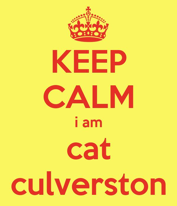 KEEP CALM i am cat culverston