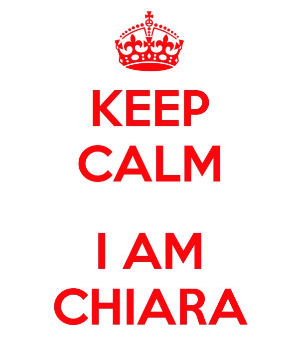 KEEP CALM  I AM CHIARA