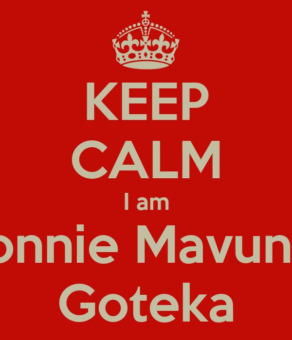 KEEP CALM I am Connie Mavunga Goteka