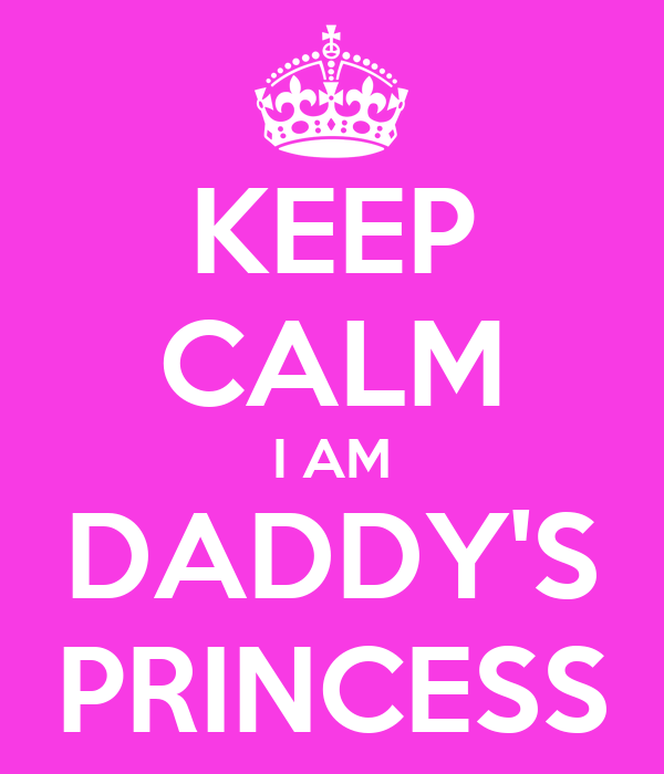 KEEP CALM I AM DADDY'S PRINCESS