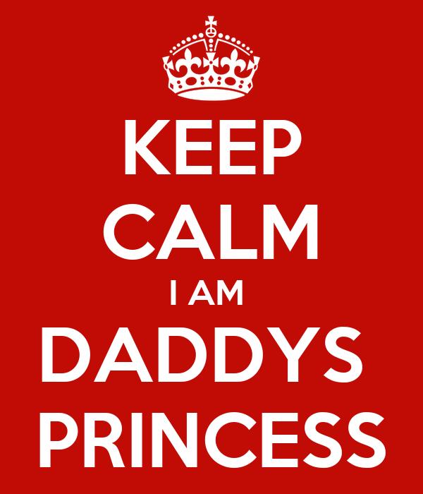 KEEP CALM I AM  DADDYS  PRINCESS