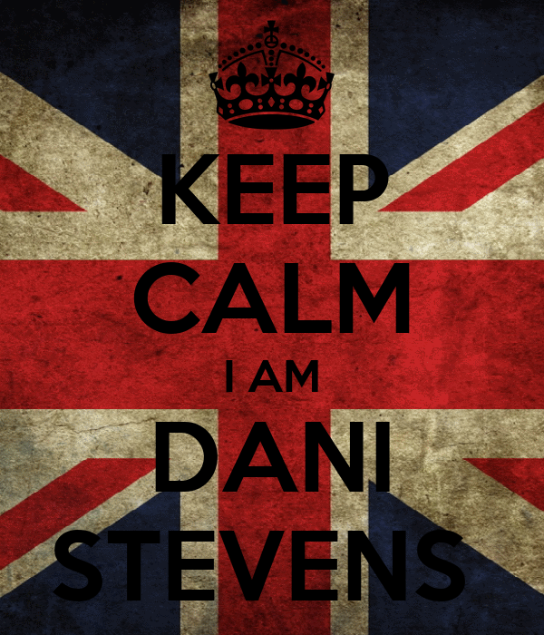 KEEP CALM I AM DANI STEVENS