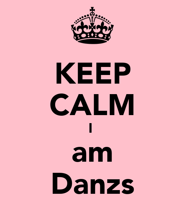KEEP CALM I  am Danzs