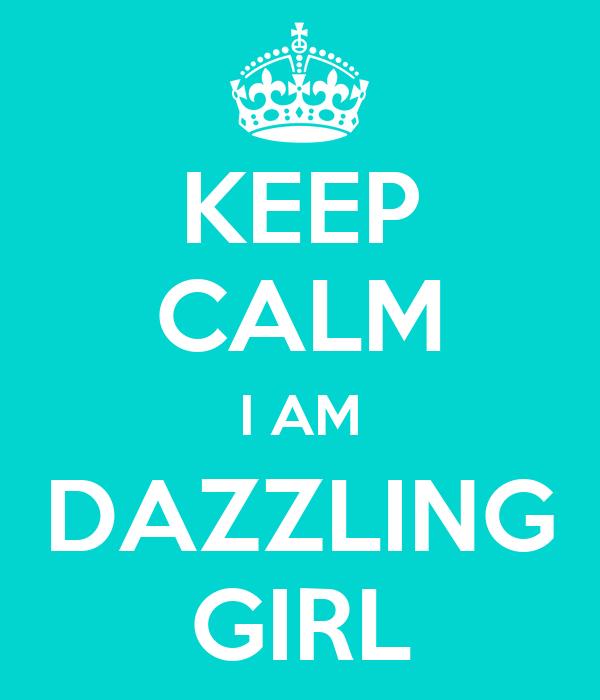 KEEP CALM I AM DAZZLING GIRL