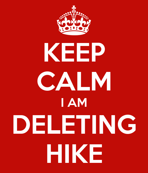 KEEP CALM I AM DELETING HIKE