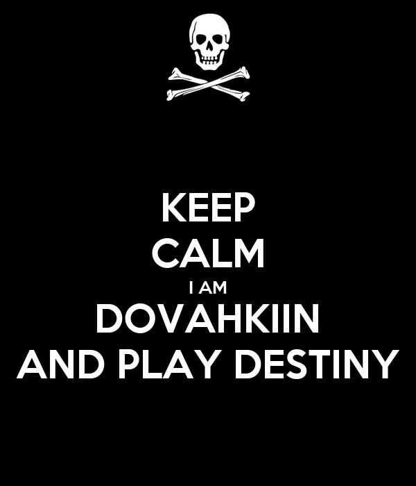 KEEP CALM I AM DOVAHKIIN AND PLAY DESTINY