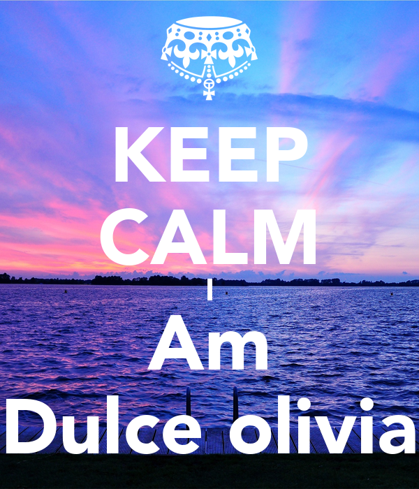 KEEP CALM I Am Dulce olivia