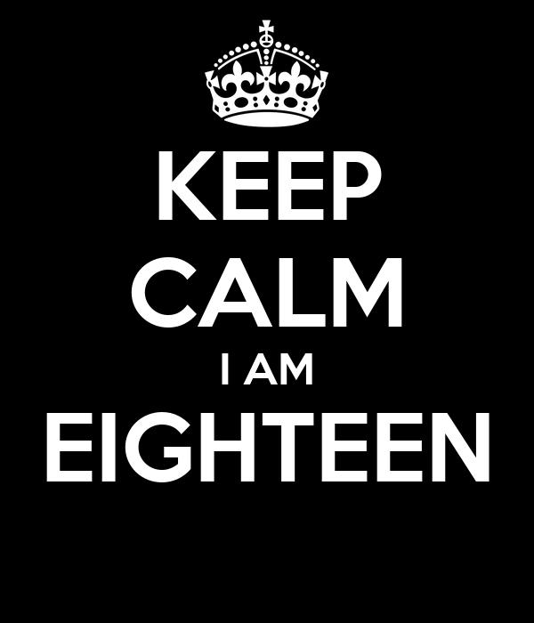 KEEP CALM I AM EIGHTEEN