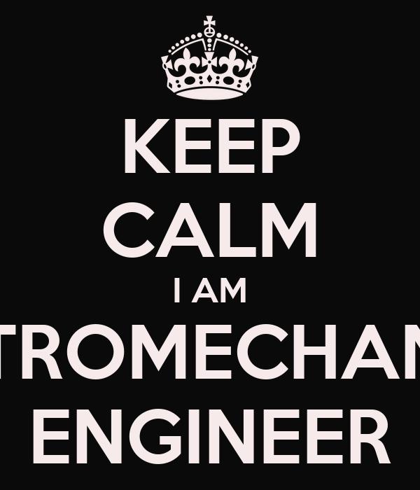 KEEP CALM I AM ELECTROMECHANICAL ENGINEER
