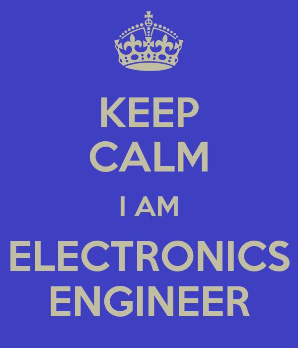 KEEP CALM I AM ELECTRONICS ENGINEER