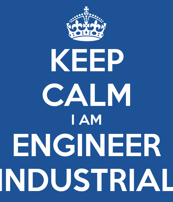 KEEP CALM I AM ENGINEER INDUSTRIAL