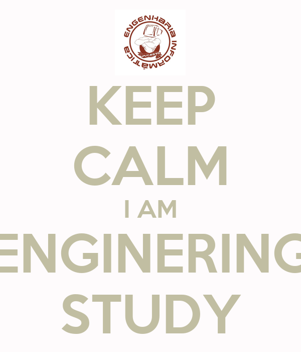 KEEP CALM I AM ENGINERING STUDY
