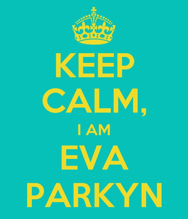 KEEP CALM, I AM EVA PARKYN