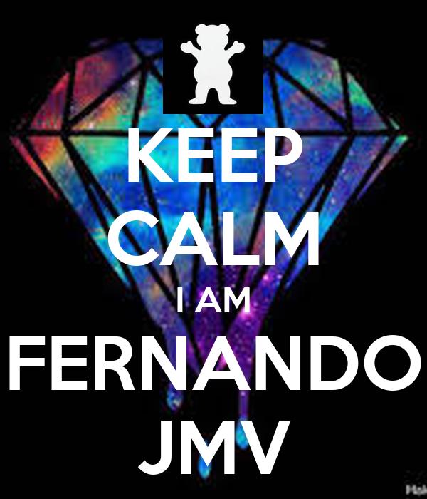 KEEP CALM I AM FERNANDO JMV