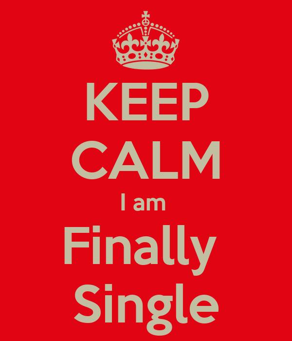 KEEP CALM I am  Finally  Single