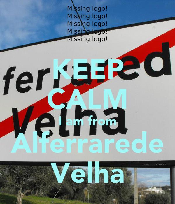 KEEP CALM I am from Alferrarede Velha