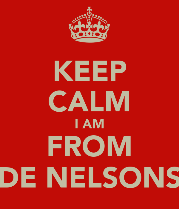 KEEP CALM I AM FROM DE NELSONS