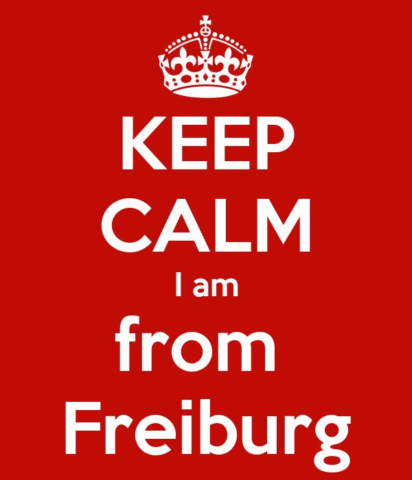 KEEP CALM I am from  Freiburg