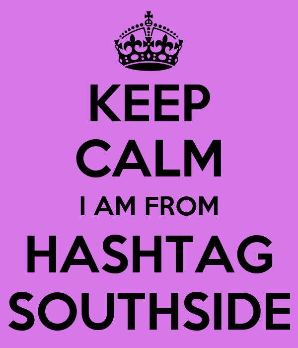 KEEP CALM I AM FROM HASHTAG SOUTHSIDE