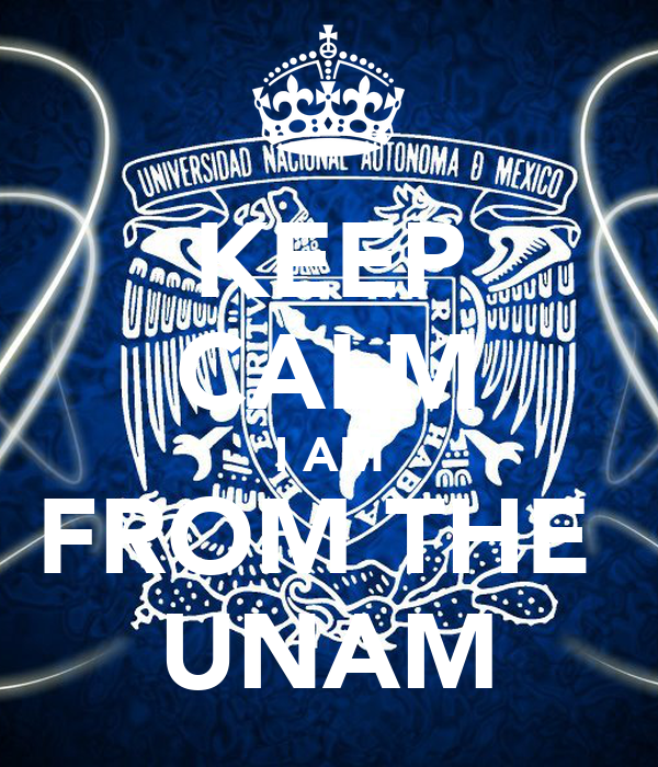 KEEP CALM I AM FROM THE  UNAM