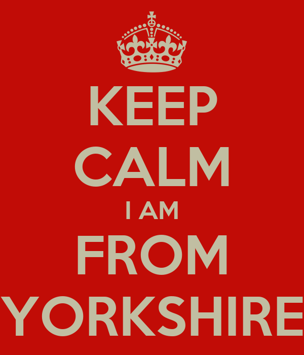 KEEP CALM I AM FROM YORKSHIRE