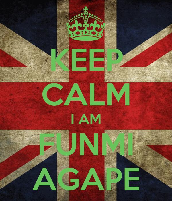 KEEP CALM I AM FUNMI AGAPE