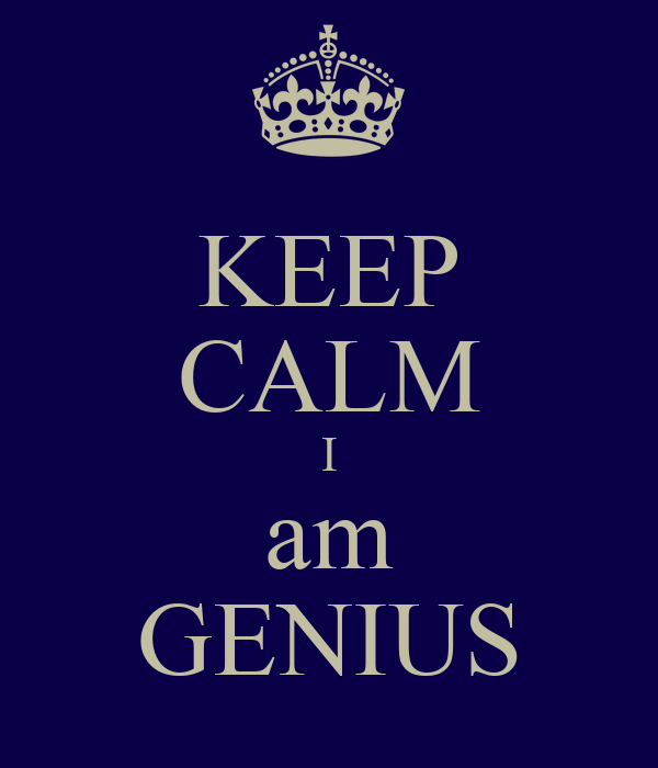 KEEP CALM I am GENIUS