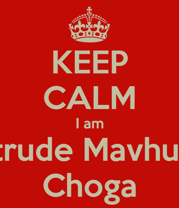 KEEP CALM I am Getrude Mavhunga Choga