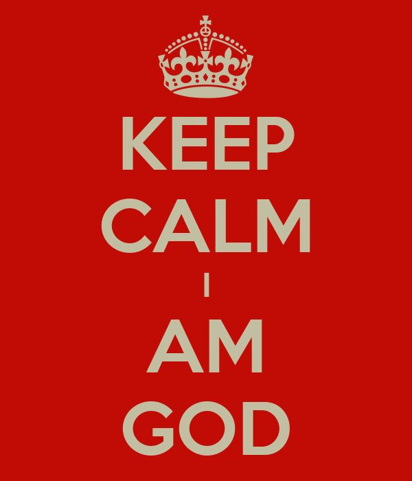 KEEP CALM I AM GOD