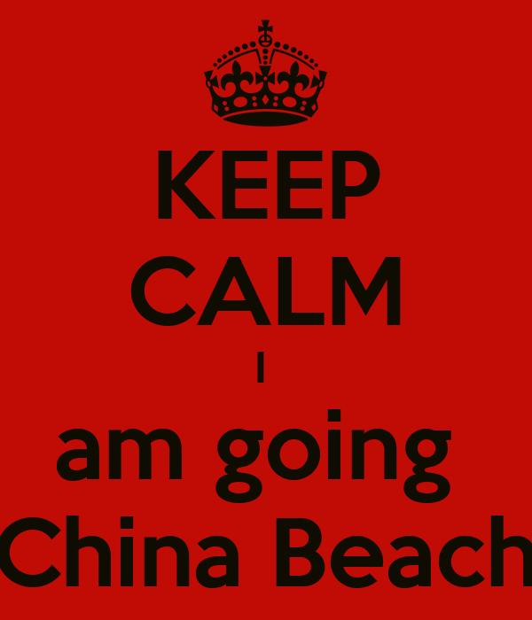 KEEP CALM I  am going  China Beach