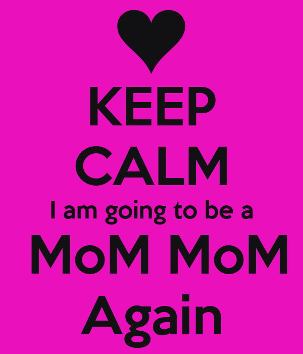 KEEP CALM I am going to be a  MoM MoM Again