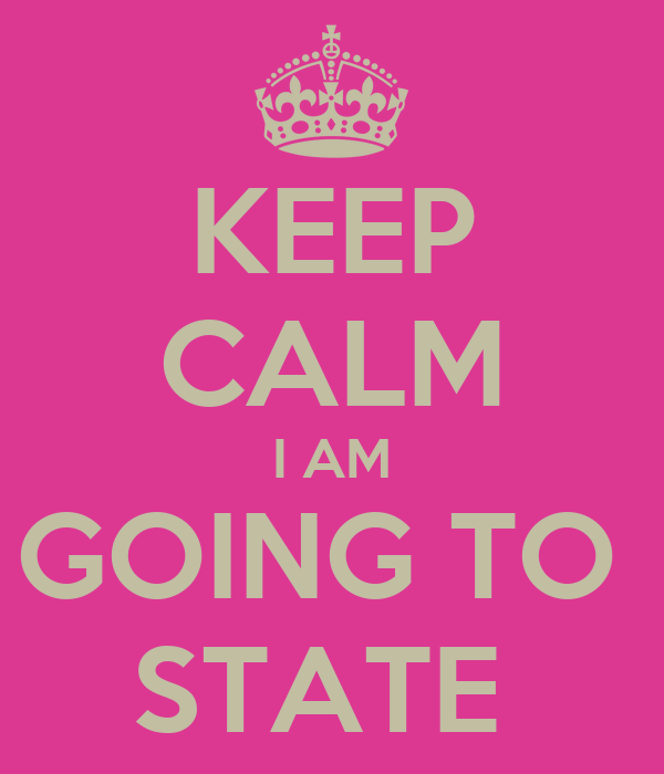 KEEP CALM I AM GOING TO  STATE
