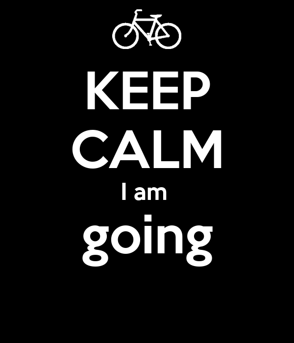 KEEP CALM I am  going
