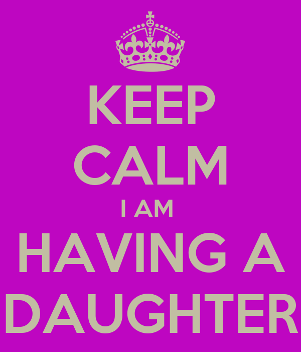 KEEP CALM I AM  HAVING A DAUGHTER