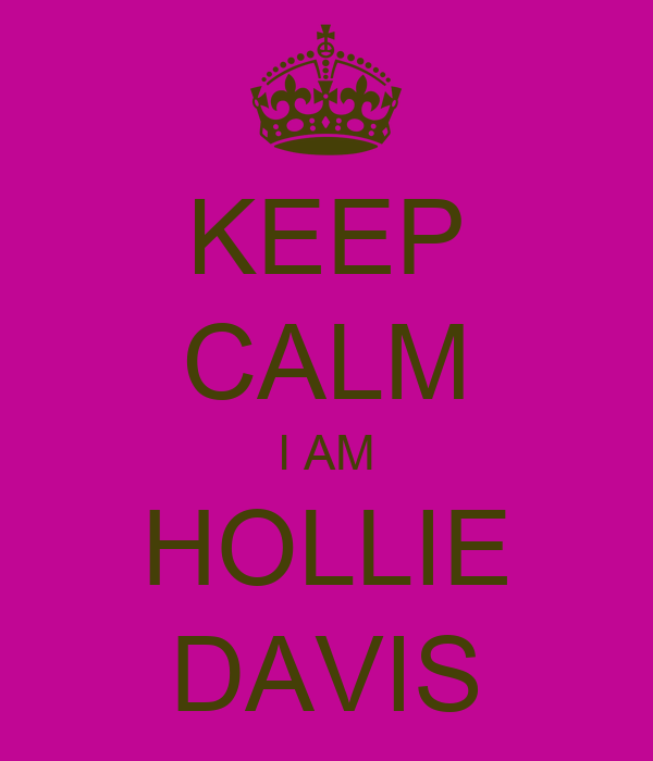 KEEP CALM I AM HOLLIE DAVIS