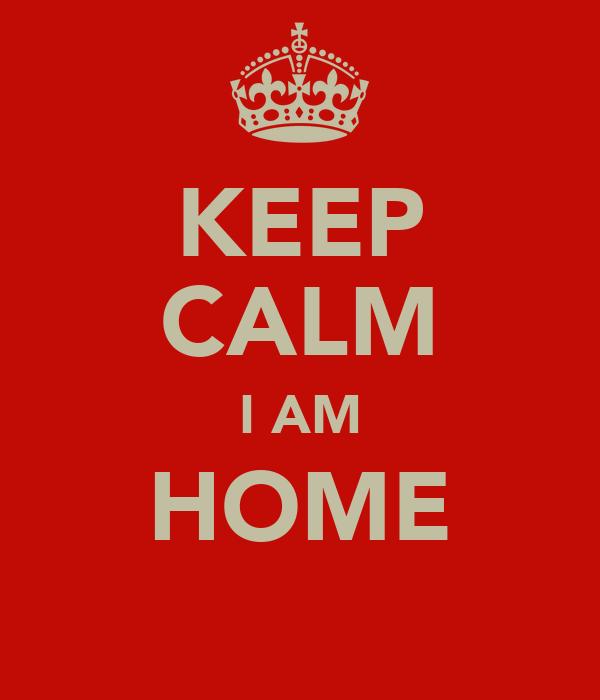 KEEP CALM I AM HOME