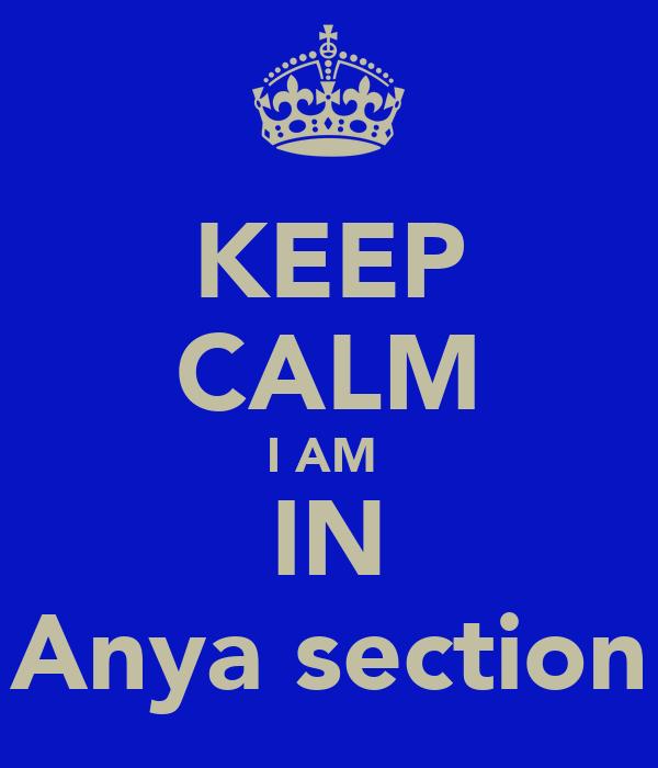 KEEP CALM I AM  IN Anya section